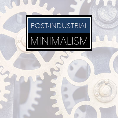 Post Industrial Minimalism