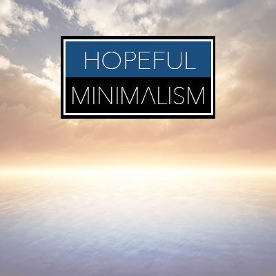 Hopeful Minimalism